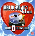 Hard to Find 45s On CD, Vol. 13: The Love Album by Various Artists (CD, Sep-2012, Eric)