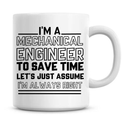 I/'m A Mechanical Engineer Just Assume I/'m Always Right Funny Coffee Mug 1075