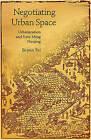 Negotiating Urban Space: Urbanization and Late Ming Nanjing by Si-yen Fei (Hardback, 2010)