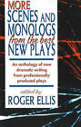 More Scenes and Monologs from the Best New Plays: An Anthology of New Dramatic Writing from Professionally-Produced Plays by Roger Ellis (Paperback, 2007)