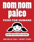 Nom Nom Paleo: Food for Humans by Michelle Tam, Henry Fong (Hardback, 2013)