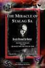 The Miracle of Stalag 8a - Beauty Beyond the Horror: Olivier Messiaen and the Quartet for the End of Time by John William McMullen (Paperback / softback, 2010)