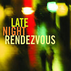 Late Night Rendezvous [Digipak] by Various Artists (CD, Jun-2007, Rendezvous Entertainment)