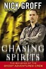 Chasing Spirits: The Building of the Ghost Adventures Crew by Jeff Belanger, Nick Groff (Paperback / softback, 2012)