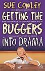 Getting the Buggers into Drama: A Practical Guide to Teaching Drama by Sue Cowley (Paperback, 2007)