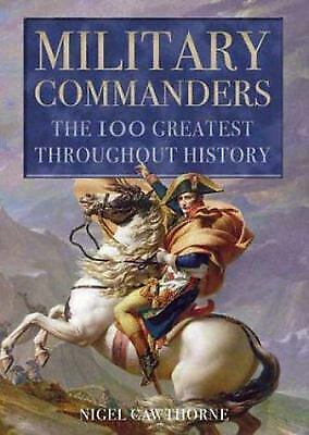 Military Commanders : The 100 Greatest Throughout History by Cawthorne, Nigel