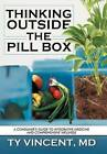 Thinking Outside the Pill Box: A Consumer's Guide to Integrative Medicine and Comprehensive Wellness by Ty Vincent MD (Hardback, 2012)