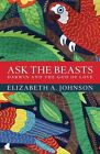 Ask the Beasts: Darwin and the God of Love by Elizabeth A. Johnson (Hardback, 2014)