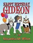 Happy Birthday Gideon by Alexandria M Wilson (Paperback / softback, 2013)