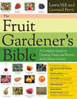 The Fruit Gardener's Bible: A Complete Guide to Growing Fruits and Berries in the Home Garden by Lewis Hill, Leonard P. Perry (Paperback, 2011)