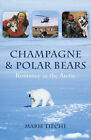 Champagne and Polar Bears: Romance in the Arctic by Marie Tieche (Paperback, 2007)