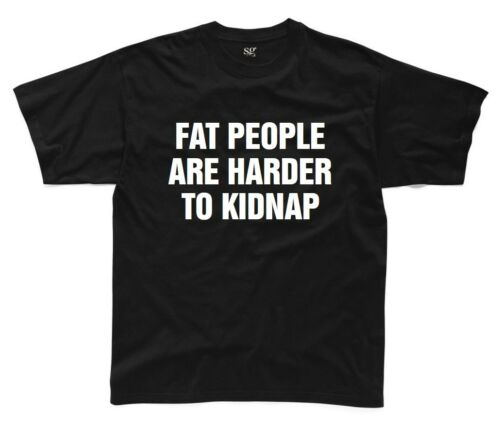 FAT PEOPLE ARE HARDER TO KIDNAP Mens T-Shirt S-3XL Funny Printed Joke Novelty