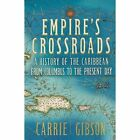 Empire's Crossroads: The Caribbean from Columbus to the Present Day by Carrie Gibson (Hardback, 2014)