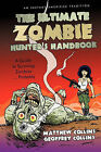 The Ultimate Zombie Hunter's Handbook: A Guide to Surviving Zombies ... Probably by Matthew Collins and Geoffrey Collins, Collins And Geoffrey Collins Matthew Collins and Geoffrey Collins (Hardback, 2010)
