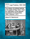 The History of Political Parties in the State of New York: From the Ratification of the Federal Constitution to December, 1840. Volume 1 of 3 by Jabez D Hammond (Paperback / softback, 2010)