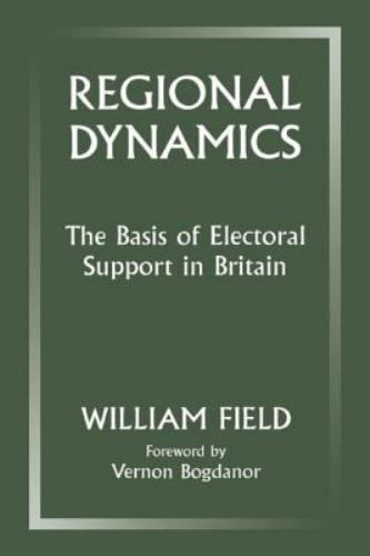 Regional Dynamics : The Basis of Electoral Support in Britain by William H....