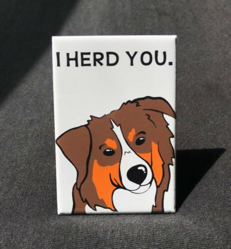 Australian Shepherd I HERD YOU Magnet Handmade Herding Dog Gifts and Home Decor