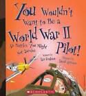 You Wouldn't Want to Be a World War II Pilot!: Air Battles You Might Not Survive by Ian Graham (Hardback, 2009)