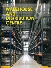 Warehouse and Distribution Centre by Design Media Publishing Limited (Hardback, 2013)