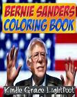 The Bernie Sanders Coloring Book: Bernie Sanders, the Campaign Trail, the Presidency & the 2016 Presidential Race by Kindle Grace Lightfoot, Clinton R Trump (Paperback / softback, 2016)