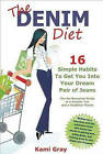 The Denim Diet: Sixteen Simple Habits to Get You into Your Dream Pair of Jeans by Kami Gray (Paperback, 2009)