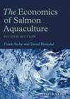The Economics of Salmon Aquaculture by Frank Asche, Trond Bjorndal (Hardback, 2011)