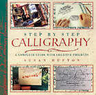 Step by Step Calligraphy: A Complete Guide with Creative Projects by Susan Hufton (Paperback, 1997)