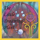 The Little Dreaming Plant by Simon Hudson 1467887188 AuthorHouseUK 2011 BRAND Ne