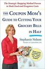 The Coupon Mom's Guide to Cutting Your Grocery Bills in Half : The Strategic Shopping Method Proven to Slash Food and Drugstore Costs by Stephanie Nelson (2009, Paperback)