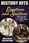 The Fun Bits of History You Don't Know about Egyptians and Spartans: Illustrated Fun Learning for Kids by Callum Evans (Paperback / softback, 2015)