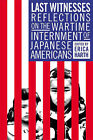 Last Witnesses: Reflections on the Wartime Internment of Japanese Americans by Erica Harth (Paperback, 2003)