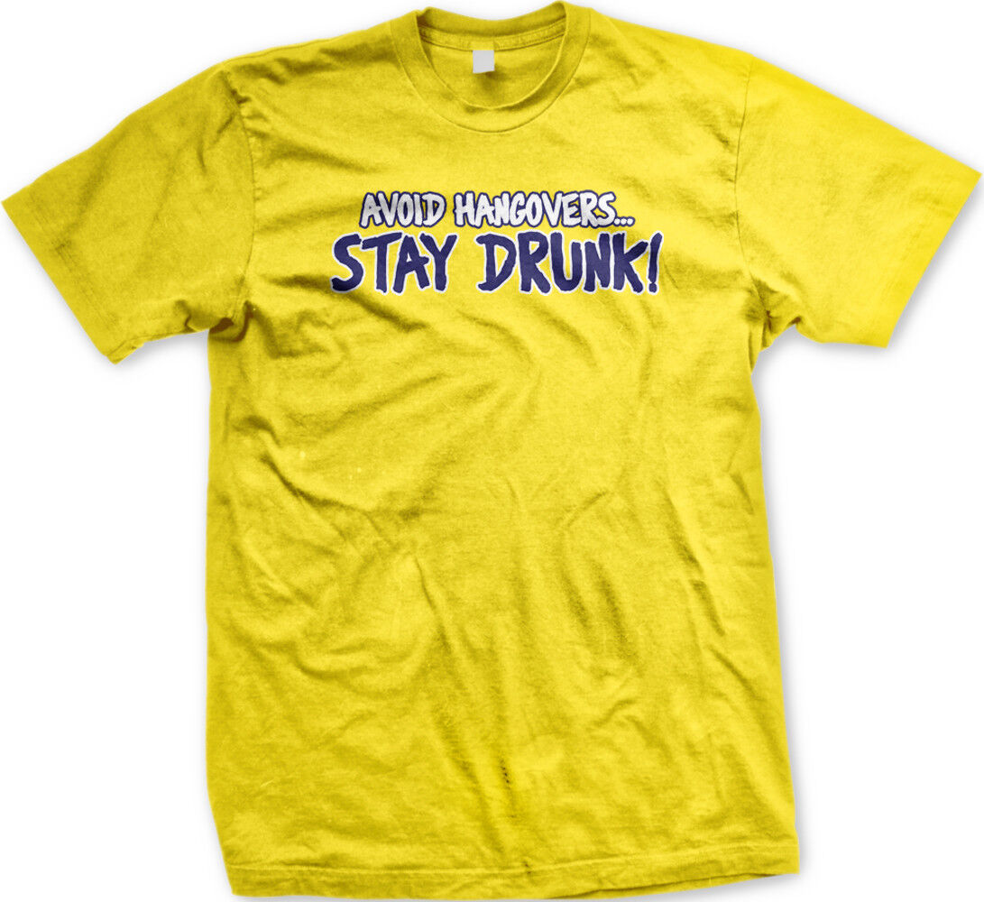 Avoid Hangovers Stay Drunk Drinking Beer Alcohol Funny Humor Juniors T-shirt