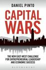 Capital Wars: The New East-West Challenge for Entrepreneurial Leadership and Economic Success by Daniel Pinto (Hardback, 2014)