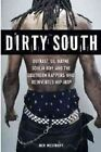Dirty South: Outkast, Lil Wayne, Soulja Boy, and the Southern Rappers Who Reinvented Hip-Hop by Ben Westhoff (Paperback, 2011)