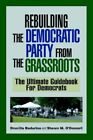 Rebuilding The Democratic Party From The Grassroots 9780595356201 Paperback