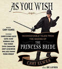As You Wish: Inconceivable Tales from the Making of the Princess Bride by Joe Layden, Cary Elwes (CD-Audio, 2014)