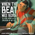 When the Beat Was Born: DJ Kool Herc and the Creation of Hip Hop by Laban Carrick Hill (Hardback, 2013)