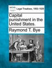 Capital Punishment in the United States. by Raymond T Bye (Paperback / softback, 2010)