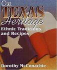 Our Texas Heritage : Traditions and Recipes by Dorothy McConachie (2000, Paperback)