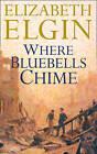 Where Bluebells Chime by Elizabeth Elgin (Paperback, 1996)