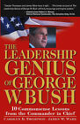 The Leadership Genius of George W.Bush: 10 Common Sense Lessons from the Commander in Chief by Carolyn B. Thompson, Jim Ware (Paperback, 2004)