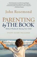 Parenting by the Book : Biblical Wisdom for Raising Your Child by John Rosemond