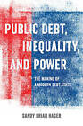 Public Debt, Inequality, and Power: The Making of a Modern Debt State by Sandy Brian Hager (Paperback, 2016)