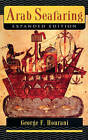 Arab Seafaring: In the Indian Ocean in Ancient and Early Medieval Times by George F. Hourani (Paperback, 1995)