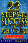 23 Steps to Success and Achievement: The dynamic plan that will change your life by Robert Lumsden (Paperback, 1999)