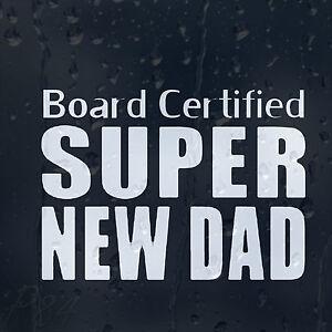 Board-Certified-Super-New-Dad-Car-Decal-Vinyl-Sticker