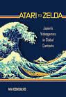 Atari to Zelda: Japan's Videogames in Global Contexts by Mia Consalvo (Hardback, 2016)