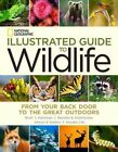 National Geographic Illustrated Guide to Wildlife: From Your Back Door to the Great Outdoors by National Geographic (Hardback, 2014)