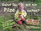 Gehst du mit mir Pilze suchen? von Sissi Stanek, Holm Schneider und Joachim Stanek (2011, Gebundene Ausgabe)