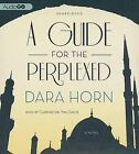 A Guide for the Perplexed by Dara Horn (CD-Audio, 2013)